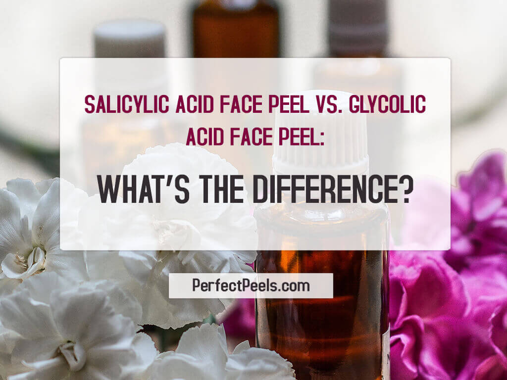 Salicylic Acid Face Peel vs. Glycolic Acid Face Peel