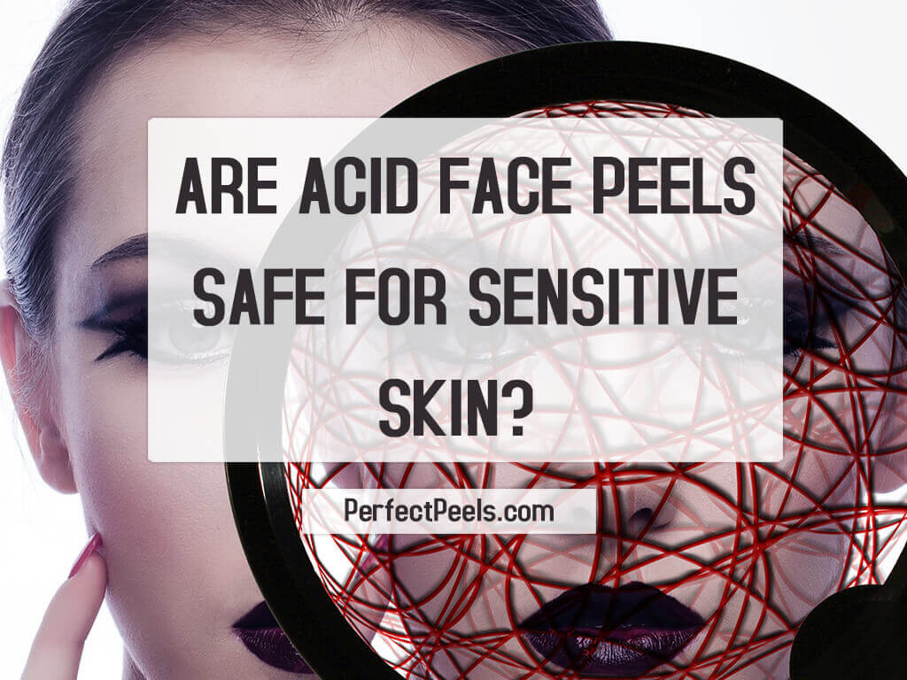 acid face peels sensitive skin