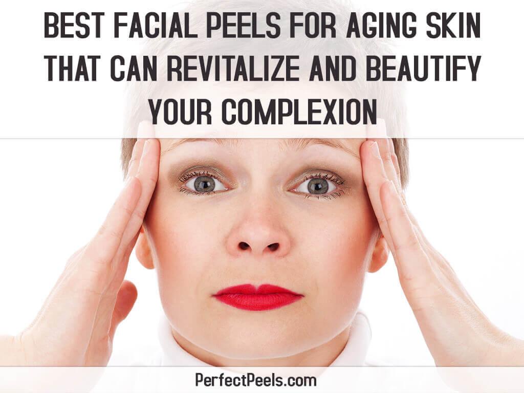 best facial peels aging skin